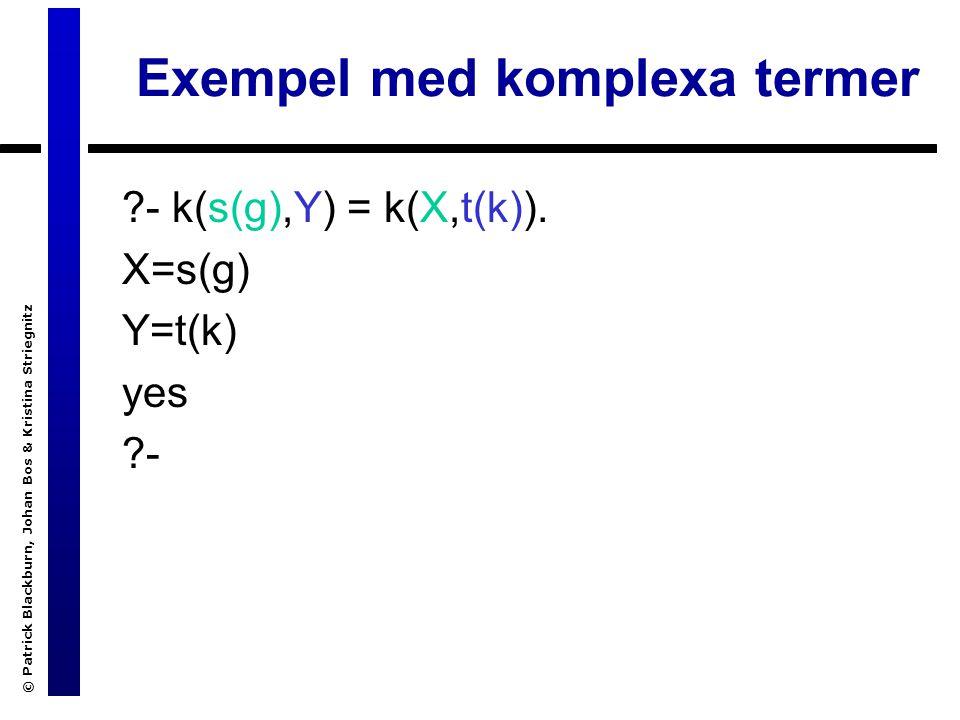 © Patrick Blackburn, Johan Bos & Kristina Striegnitz Exempel med komplexa termer - k(s(g),Y) = k(X,t(k)).