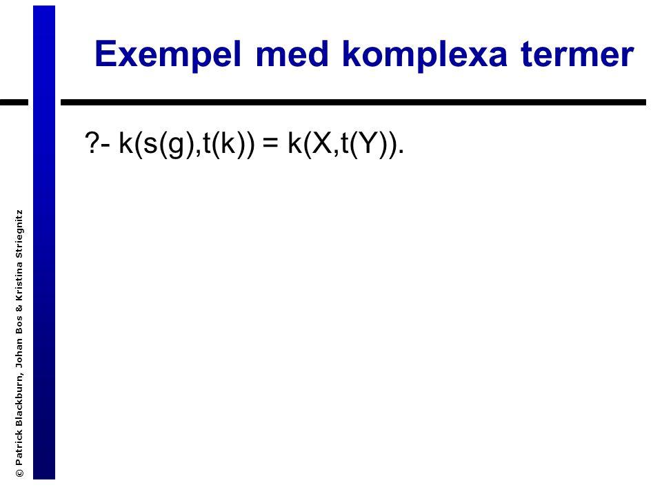 © Patrick Blackburn, Johan Bos & Kristina Striegnitz Exempel med komplexa termer - k(s(g),t(k)) = k(X,t(Y)).