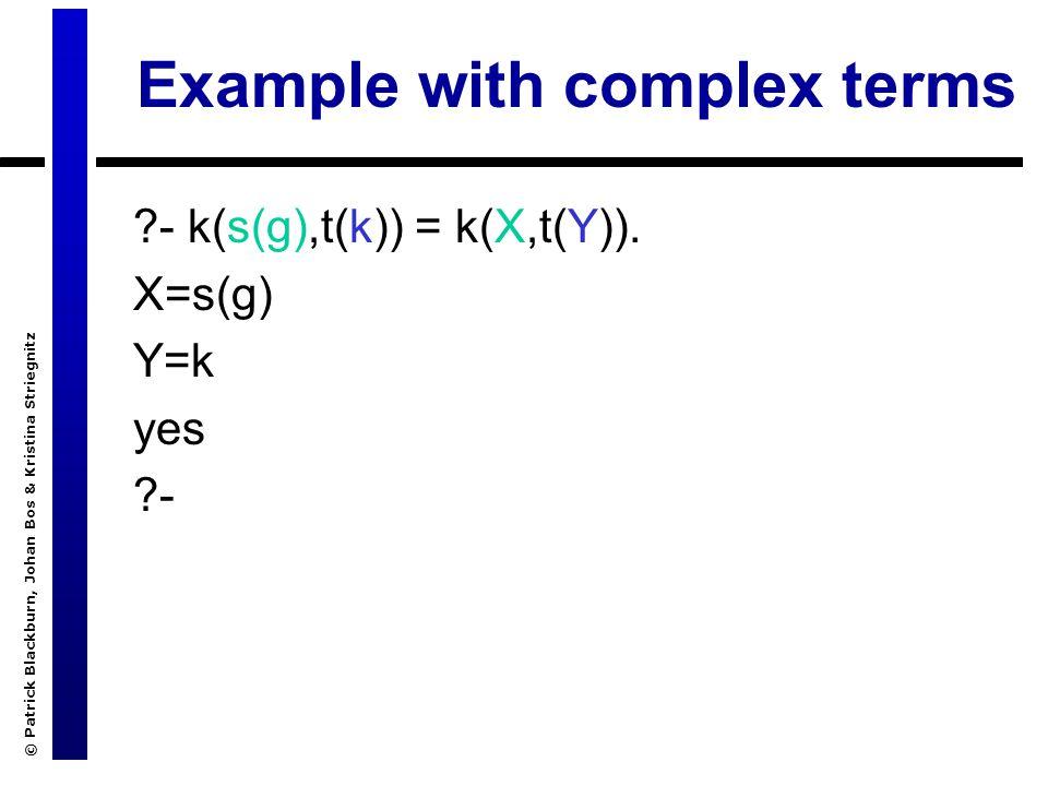 © Patrick Blackburn, Johan Bos & Kristina Striegnitz Example with complex terms - k(s(g),t(k)) = k(X,t(Y)).