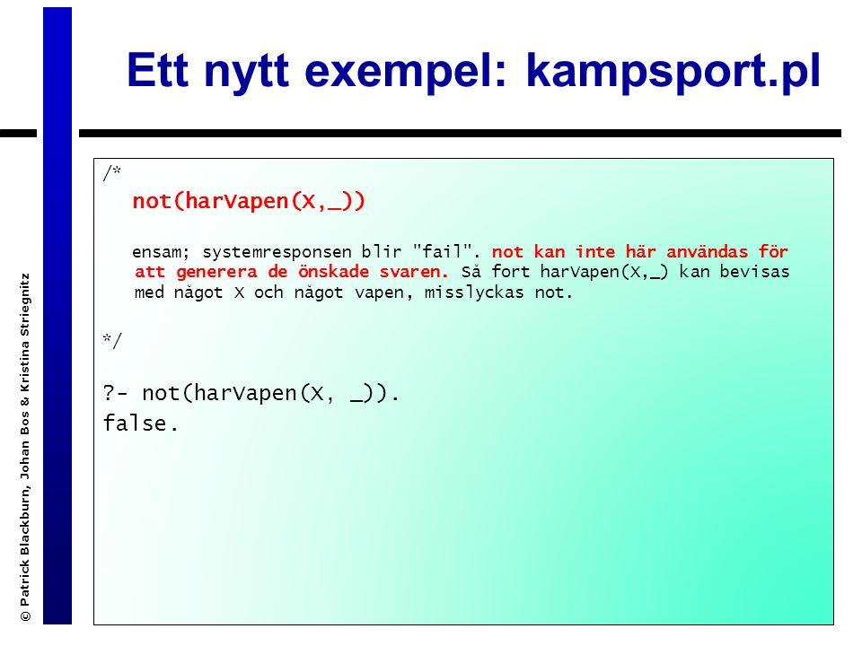 © Patrick Blackburn, Johan Bos & Kristina Striegnitz Ett nytt exempel: kampsport.pl /* not(harVapen(X,_)) ensam; systemresponsen blir fail .