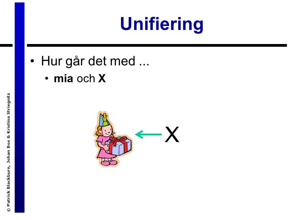 © Patrick Blackburn, Johan Bos & Kristina Striegnitz Ett nytt exempel: kampsport.pl harEjVapen(X) :- kampart(X), not(harVapen(X,_)).