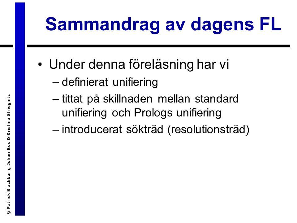 Sammandrag av dagens FL Under denna föreläsning har vi –definierat unifiering –tittat på skillnaden mellan standard unifiering och Prologs unifiering –introducerat sökträd (resolutionsträd)