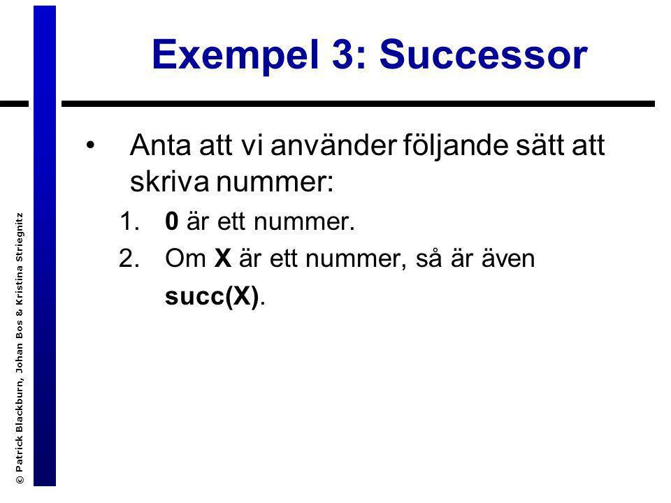 © Patrick Blackburn, Johan Bos & Kristina Striegnitz Exempel 3: Successor Anta att vi använder följande sätt att skriva nummer: 1.