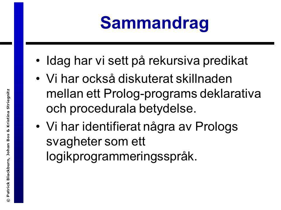 Sammandrag Idag har vi sett på rekursiva predikat Vi har också diskuterat skillnaden mellan ett Prolog-programs deklarativa och procedurala betydelse.
