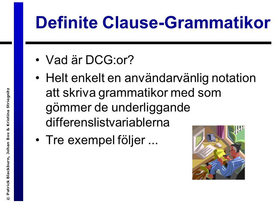 © Patrick Blackburn, Johan Bos & Kristina Striegnitz Definite Clause-Grammatikor Vad är DCG:or.