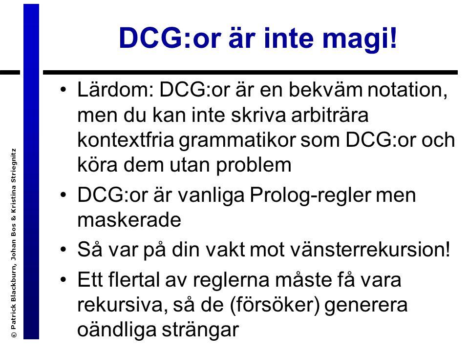 © Patrick Blackburn, Johan Bos & Kristina Striegnitz DCG:or är inte magi.