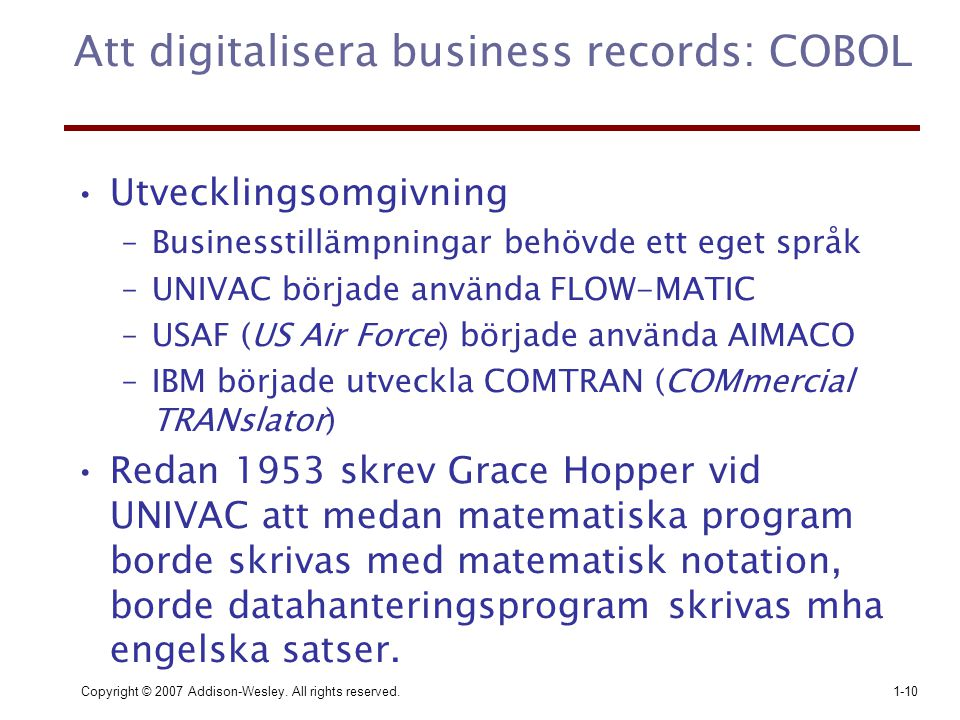 Copyright © 2007 Addison-Wesley. All rights reserved.1-10 Att digitalisera business records: COBOL Utvecklingsomgivning –Businesstillämpningar behövde
