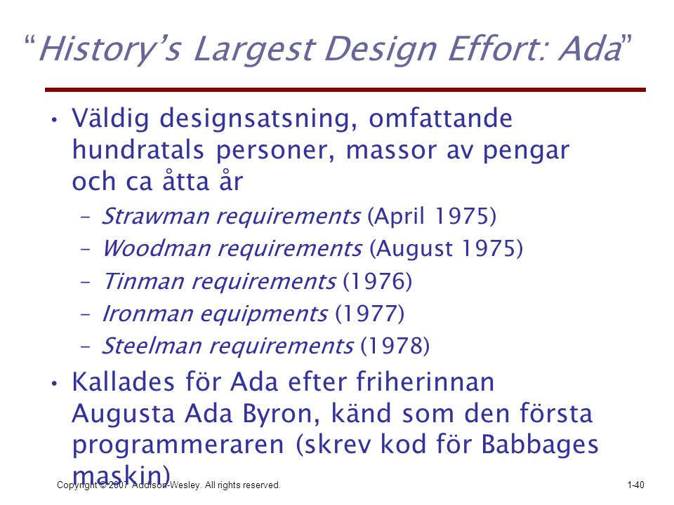 "Copyright © 2007 Addison-Wesley. All rights reserved.1-40 ""History's Largest Design Effort: Ada"" Väldig designsatsning, omfattande hundratals personer"