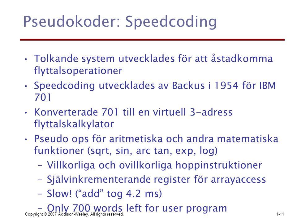 Copyright © 2007 Addison-Wesley. All rights reserved.1-11 Pseudokoder: Speedcoding Tolkande system utvecklades för att åstadkomma flyttalsoperationer