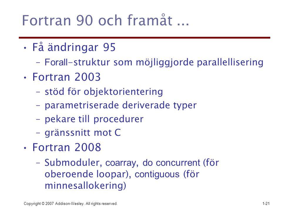 Copyright © 2007 Addison-Wesley. All rights reserved.1-21 Fortran 90 och framåt... Få ändringar 95 – Forall -struktur som möjliggjorde parallelliserin