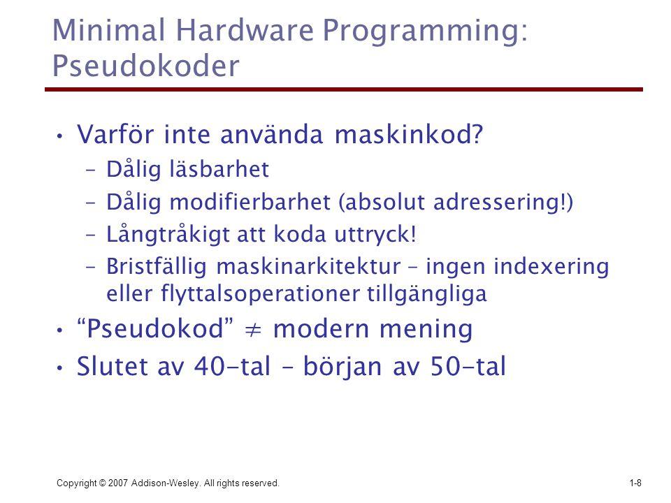 Copyright © 2007 Addison-Wesley. All rights reserved.1-8 Minimal Hardware Programming: Pseudokoder Varför inte använda maskinkod? –Dålig läsbarhet –Då