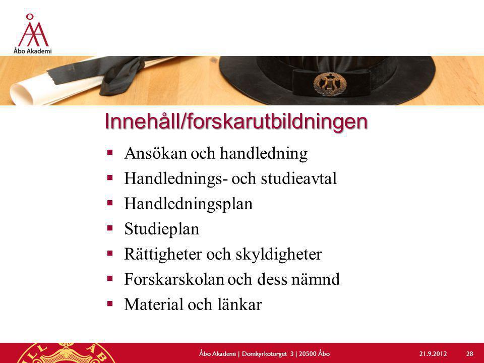 Innehåll/forskarutbildningen  Ansökan och handledning  Handlednings- och studieavtal  Handledningsplan  Studieplan  Rättigheter och skyldigheter