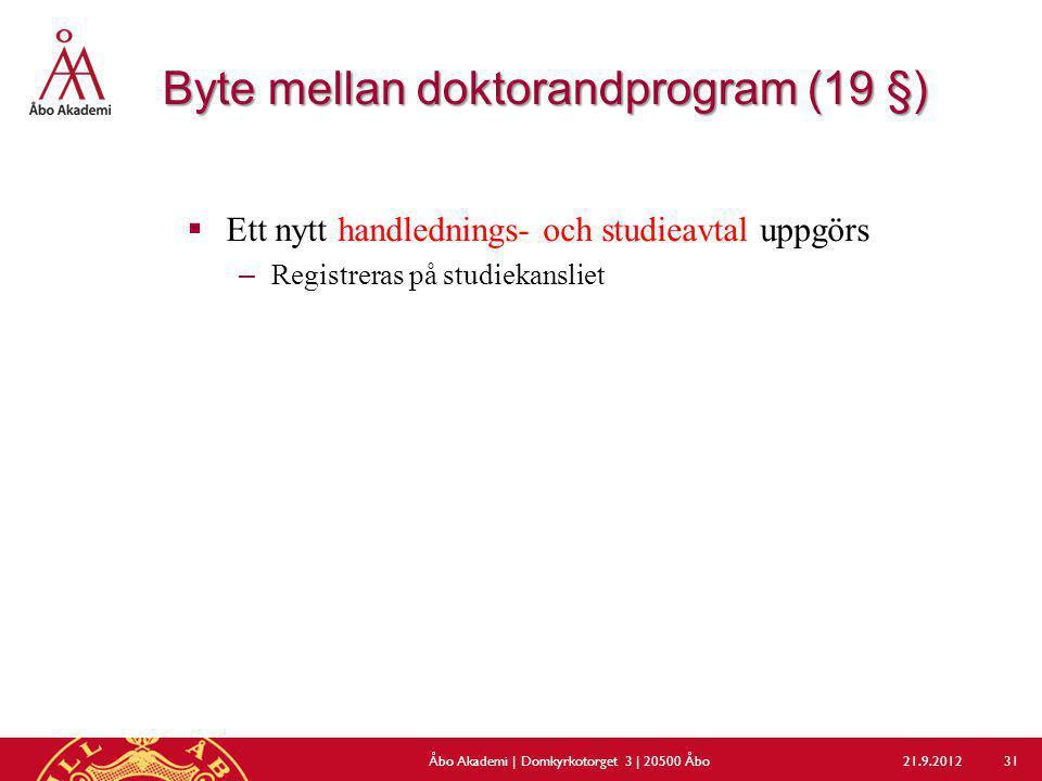 Byte mellan doktorandprogram (19 §)  Ett nytt handlednings- och studieavtal uppgörs –Registreras på studiekansliet 21.9.2012Åbo Akademi | Domkyrkotor