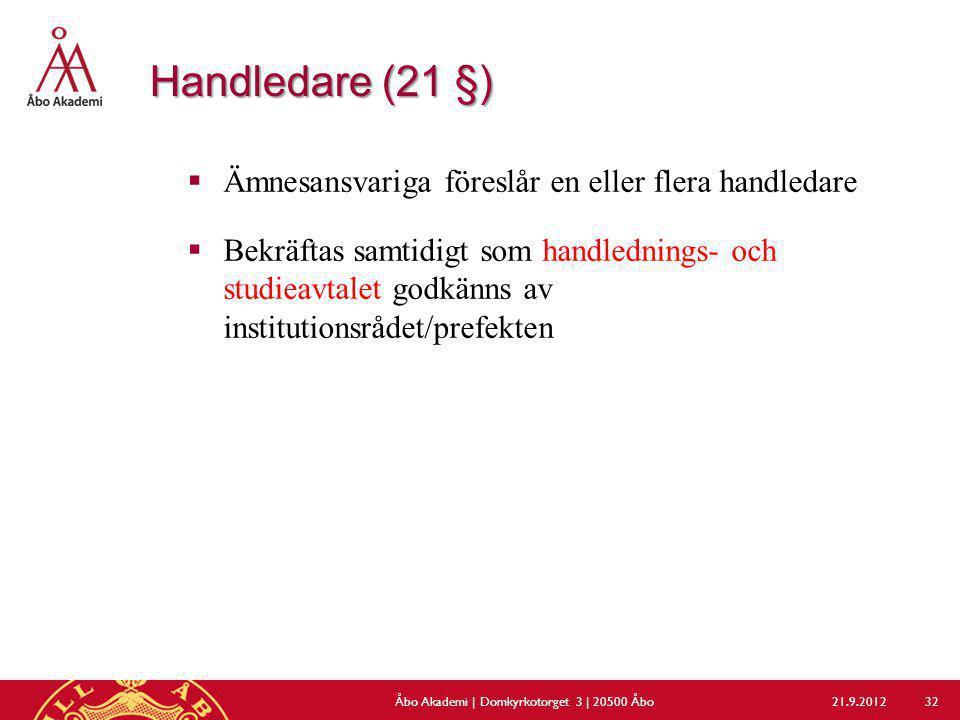 Handledare (21 §)  Ämnesansvariga föreslår en eller flera handledare  Bekräftas samtidigt som handlednings- och studieavtalet godkänns av institutio