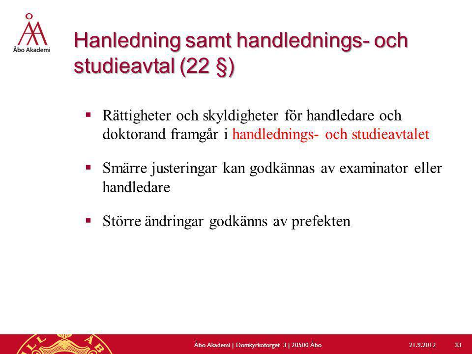 Hanledning samt handlednings- och studieavtal (22 §)  Rättigheter och skyldigheter för handledare och doktorand framgår i handlednings- och studieavt