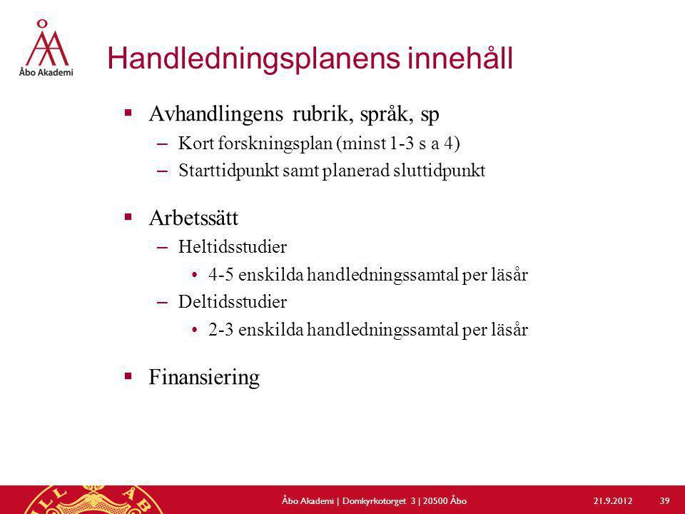 Handledningsplanens innehåll  Avhandlingens rubrik, språk, sp –Kort forskningsplan (minst 1-3 s a 4) –Starttidpunkt samt planerad sluttidpunkt  Arbe