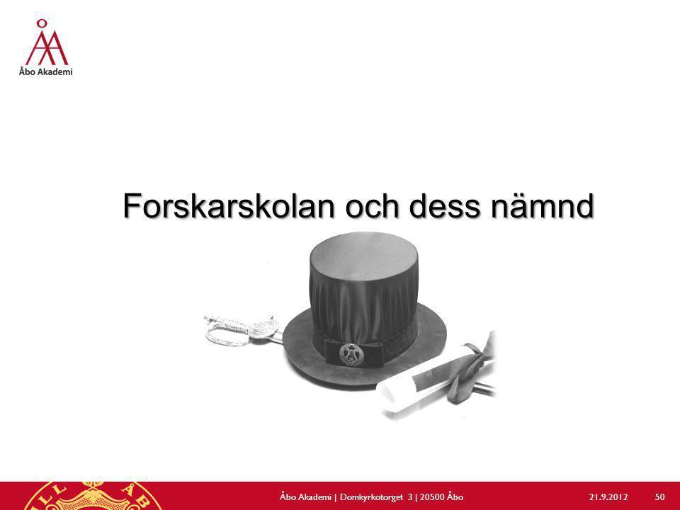 Forskarskolan och dess nämnd 21.9.2012Åbo Akademi | Domkyrkotorget 3 | 20500 Åbo 50