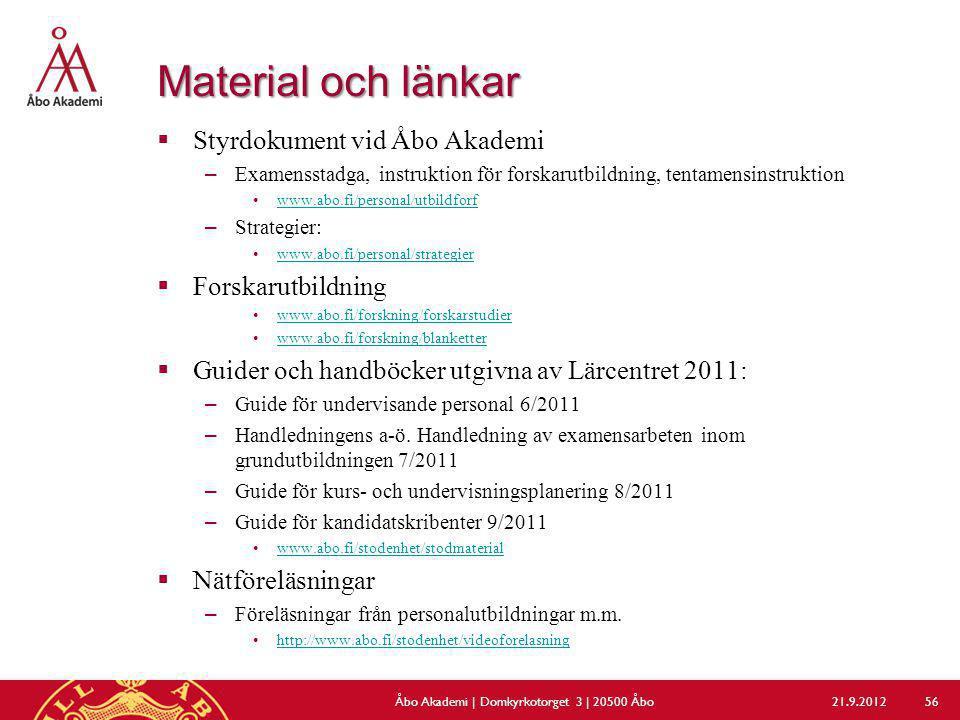 Material och länkar  Styrdokument vid Åbo Akademi –Examensstadga, instruktion för forskarutbildning, tentamensinstruktion www.abo.fi/personal/utbildf