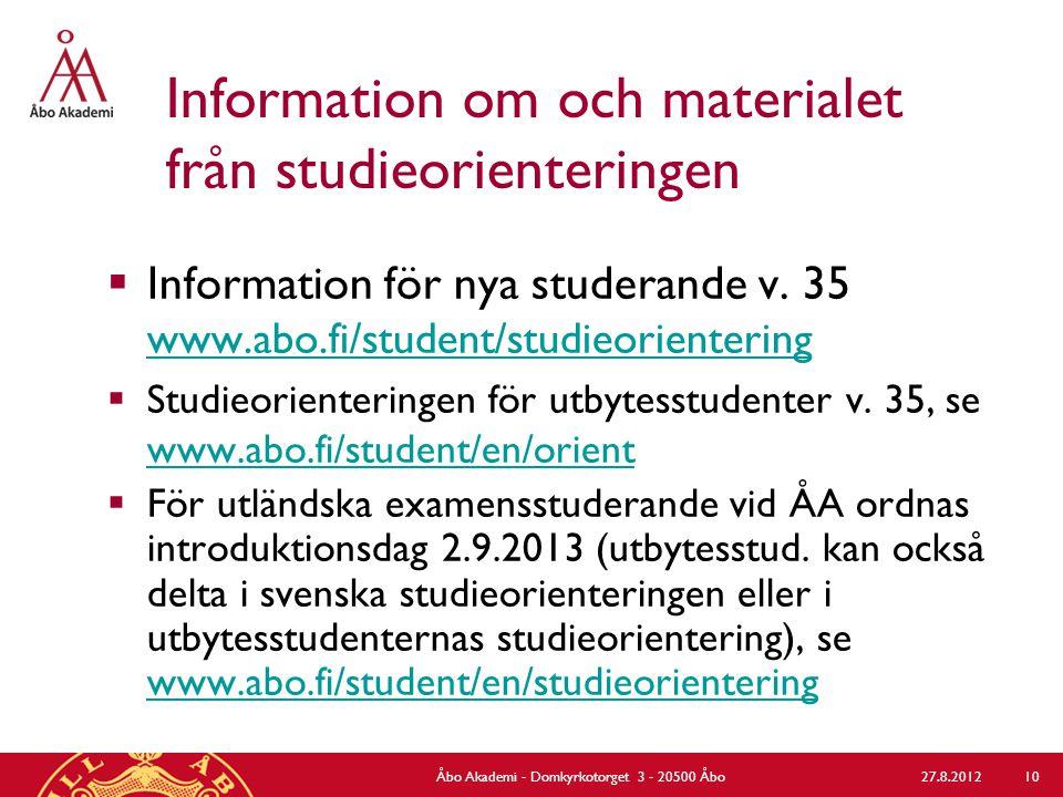 Information om och materialet från studieorienteringen  Information för nya studerande v. 35 www.abo.fi/student/studieorientering www.abo.fi/student/