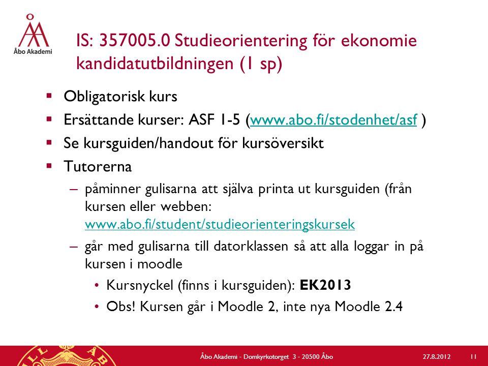 IS: 357005.0 Studieorientering för ekonomie kandidatutbildningen (1 sp)  Obligatorisk kurs  Ersättande kurser: ASF 1-5 (www.abo.fi/stodenhet/asf )ww
