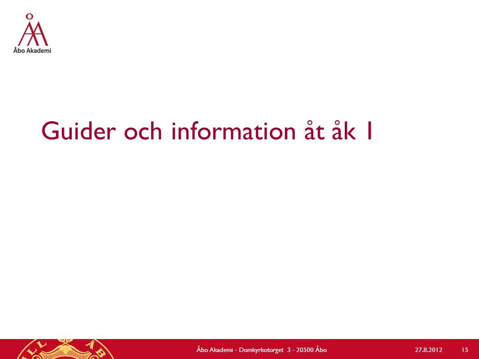 Guider och information åt åk 1 27.8.2012Åbo Akademi - Domkyrkotorget 3 - 20500 Åbo 15