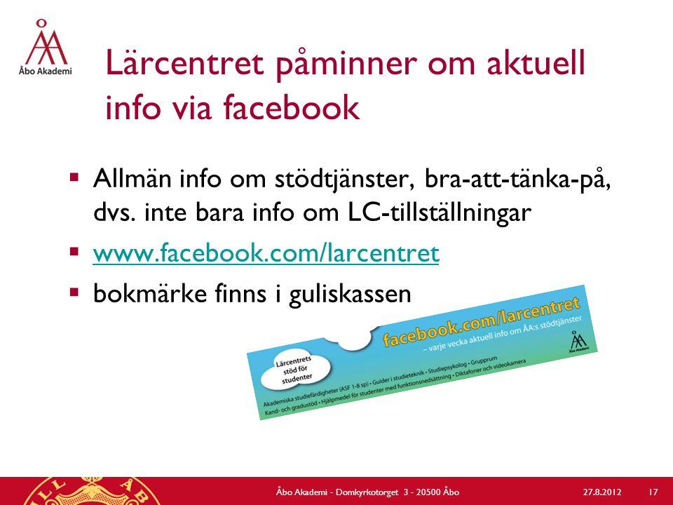Lärcentret påminner om aktuell info via facebook  Allmän info om stödtjänster, bra-att-tänka-på, dvs. inte bara info om LC-tillställningar  www.face