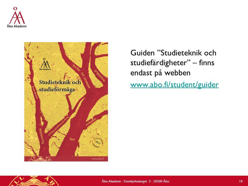"""Guiden """"Studieteknik och studiefärdigheter"""" – finns endast på webben www.abo.fi/student/guider Åbo Akademi - Domkyrkotorget 3 - 20500 Åbo 18"""