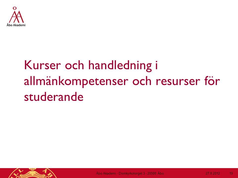 Kurser och handledning i allmänkompetenser och resurser för studerande 27.8.2012Åbo Akademi - Domkyrkotorget 3 - 20500 Åbo 19