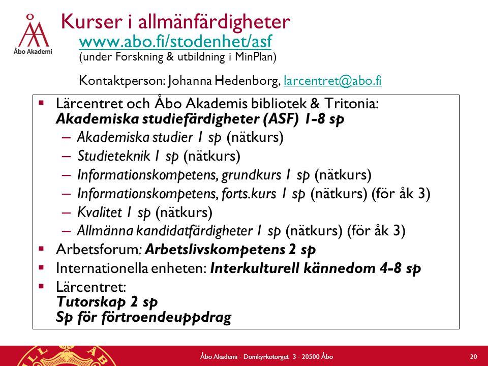 Åbo Akademi - Domkyrkotorget 3 - 20500 Åbo 20 Kurser i allmänfärdigheter www.abo.fi/stodenhet/asf (under Forskning & utbildning i MinPlan) Kontaktpers