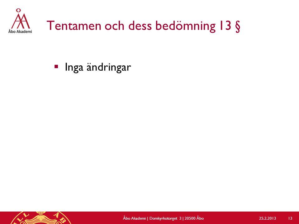 Tentamen och dess bedömning 13 §  Inga ändringar 25.2.2013Åbo Akademi | Domkyrkotorget 3 | 20500 Åbo 13