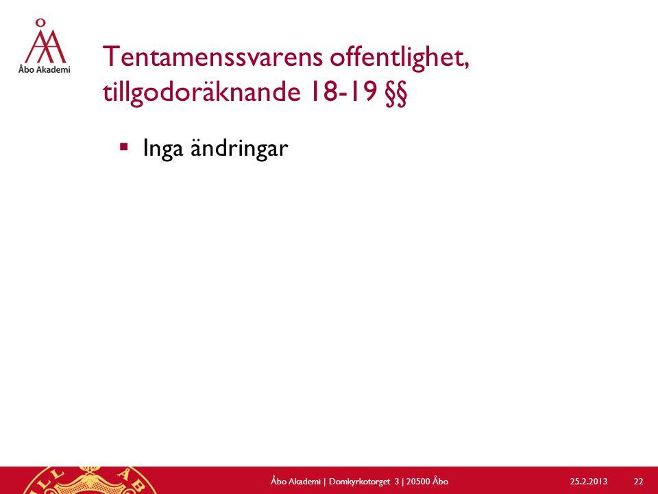 Tentamenssvarens offentlighet, tillgodoräknande 18-19 §§  Inga ändringar 25.2.2013Åbo Akademi | Domkyrkotorget 3 | 20500 Åbo 22