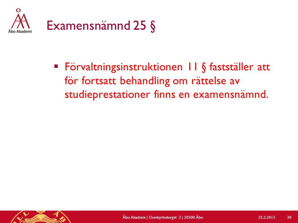 Examensnämnd 25 §  Förvaltningsinstruktionen 11 § fastställer att för fortsatt behandling om rättelse av studieprestationer finns en examensnämnd.