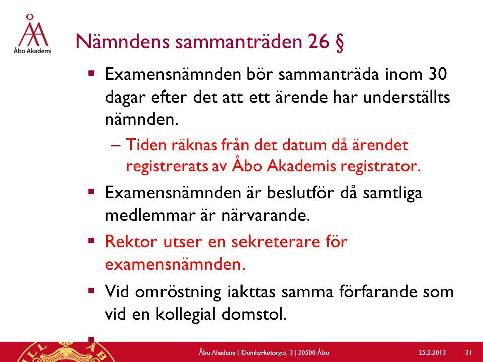 Nämndens sammanträden 26 §  Examensnämnden bör sammanträda inom 30 dagar efter det att ett ärende har underställts nämnden.