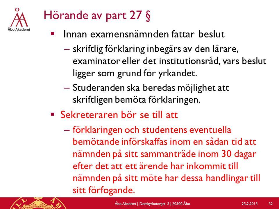 Hörande av part 27 §  Innan examensnämnden fattar beslut – skriftlig förklaring inbegärs av den lärare, examinator eller det institutionsråd, vars beslut ligger som grund för yrkandet.
