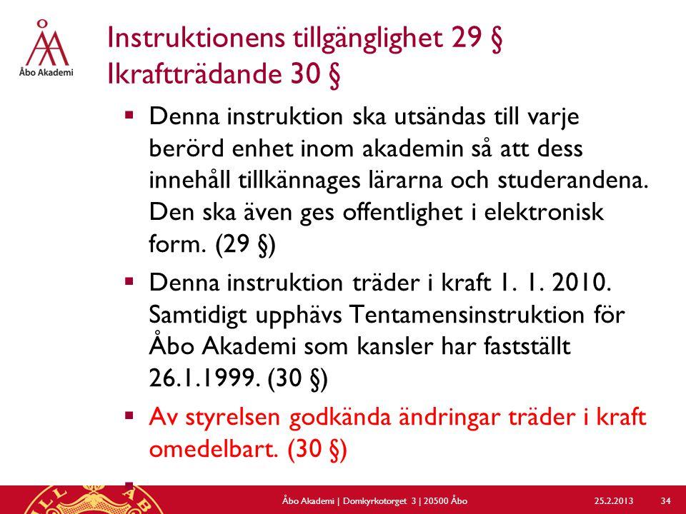 Instruktionens tillgänglighet 29 § Ikraftträdande 30 §  Denna instruktion ska utsändas till varje berörd enhet inom akademin så att dess innehåll tillkännages lärarna och studerandena.