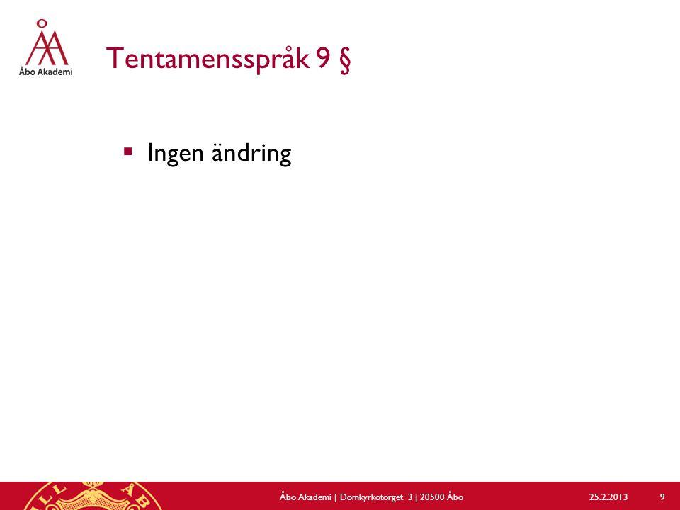 Tentamensspråk 9 §  Ingen ändring 25.2.2013Åbo Akademi | Domkyrkotorget 3 | 20500 Åbo 9