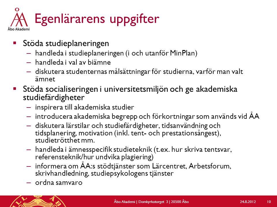 Egenlärarens uppgifter  Stöda studieplaneringen – handleda i studieplaneringen (i och utanför MinPlan) – handleda i val av biämne – diskutera student