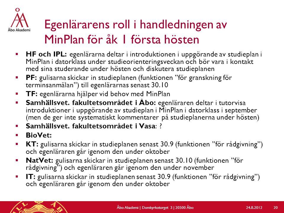 Egenlärarens roll i handledningen av MinPlan för åk 1 första hösten  HF och IPL: egenlärarna deltar i introduktionen i uppgörande av studieplan i Min