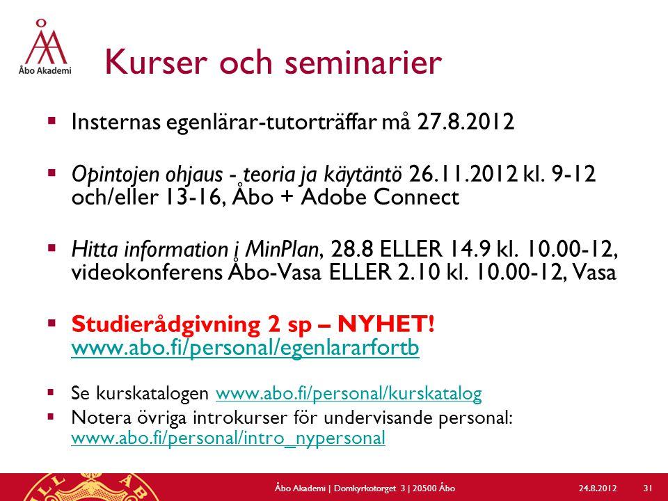 Kurser och seminarier  Insternas egenlärar-tutorträffar må 27.8.2012  Opintojen ohjaus - teoria ja käytäntö 26.11.2012 kl. 9-12 och/eller 13-16, Åbo