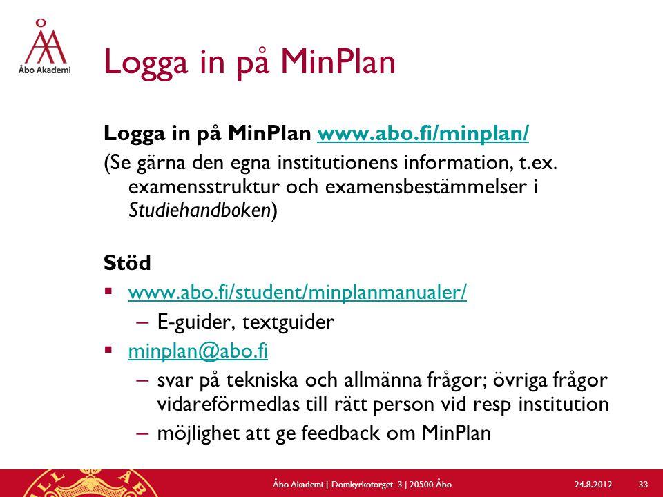 Logga in på MinPlan Logga in på MinPlan www.abo.fi/minplan/www.abo.fi/minplan/ (Se gärna den egna institutionens information, t.ex. examensstruktur oc