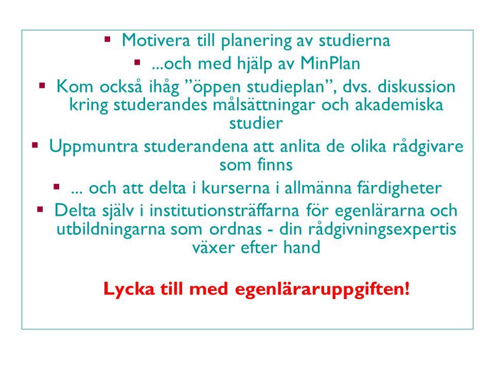 """ Motivera till planering av studierna ...och med hjälp av MinPlan  Kom också ihåg """"öppen studieplan"""", dvs. diskussion kring studerandes målsättning"""