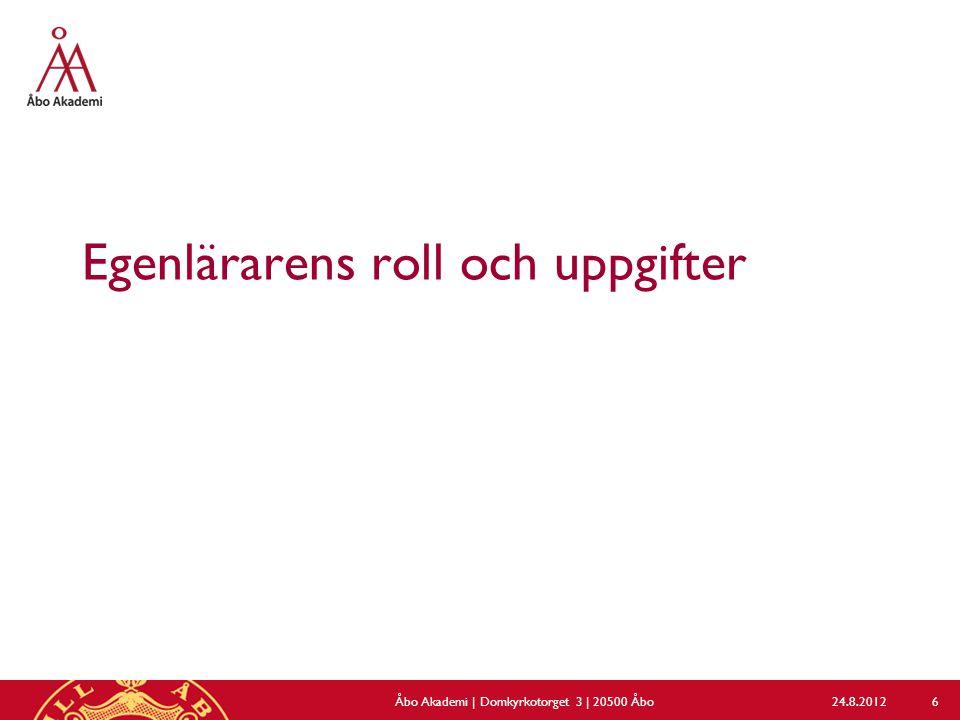 Egenlärarens roll och uppgifter 24.8.2012Åbo Akademi | Domkyrkotorget 3 | 20500 Åbo 6