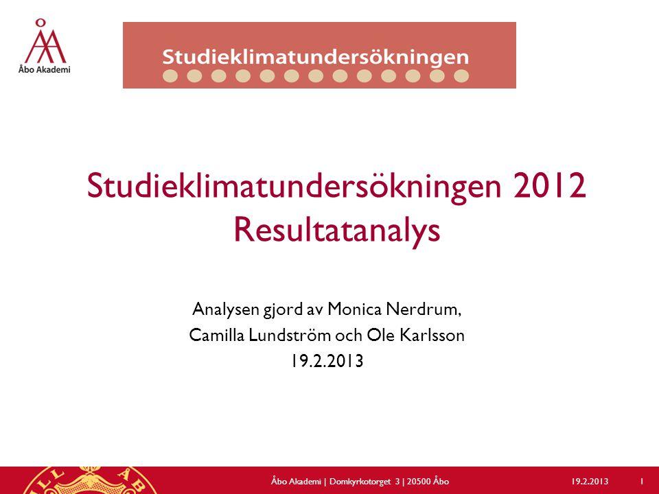 Studieklimatundersökningen 2012 Resultatanalys Analysen gjord av Monica Nerdrum, Camilla Lundström och Ole Karlsson 19.2.2013 Åbo Akademi | Domkyrkotorget 3 | 20500 Åbo 1