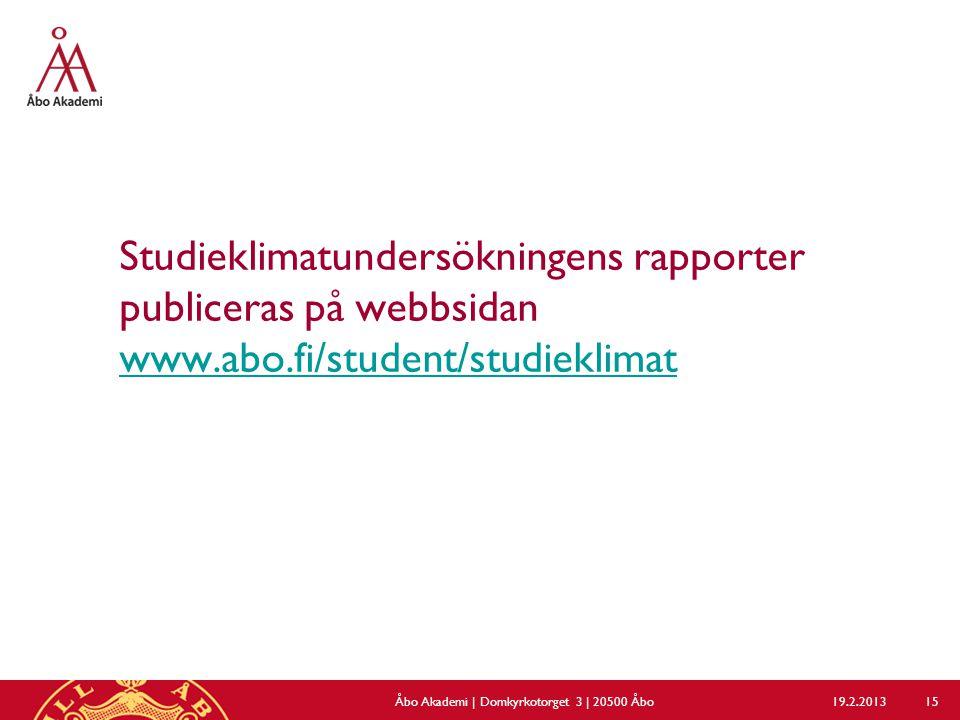 Studieklimatundersökningens rapporter publiceras på webbsidan www.abo.fi/student/studieklimat www.abo.fi/student/studieklimat 19.2.2013Åbo Akademi | Domkyrkotorget 3 | 20500 Åbo 15