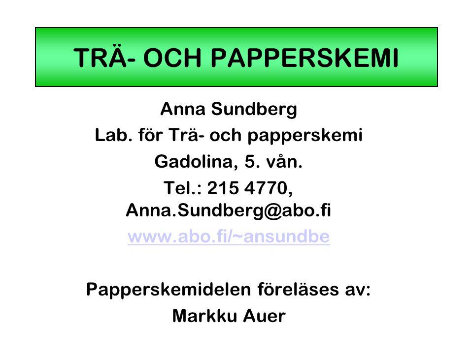 TRÄ- OCH PAPPERSKEMI Anna Sundberg Lab. för Trä- och papperskemi Gadolina, 5. vån. Tel.: 215 4770, Anna.Sundberg@abo.fi www.abo.fi/~ansundbe Papperske
