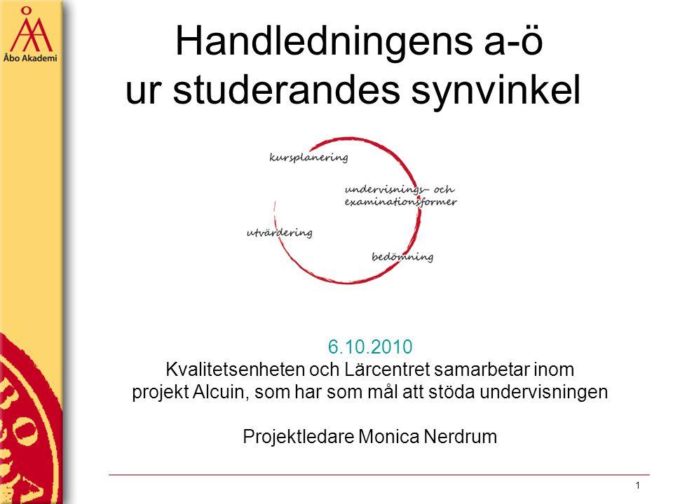 Handledningens a-ö ur studerandes synvinkel 6.10.2010 Kvalitetsenheten och Lärcentret samarbetar inom projekt Alcuin, som har som mål att stöda underv