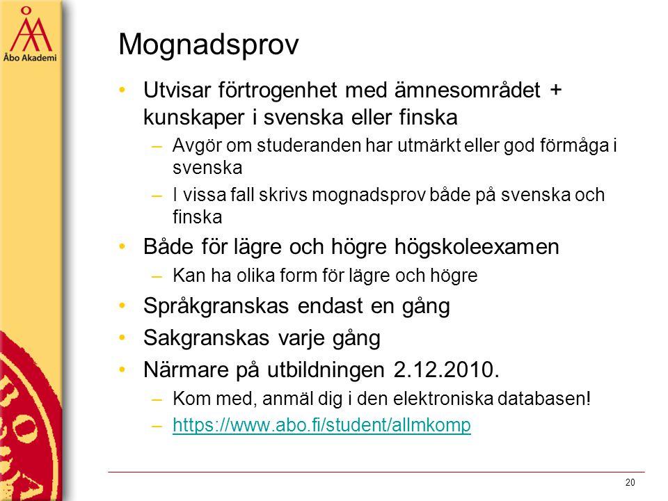 Mognadsprov Utvisar förtrogenhet med ämnesområdet + kunskaper i svenska eller finska –Avgör om studeranden har utmärkt eller god förmåga i svenska –I
