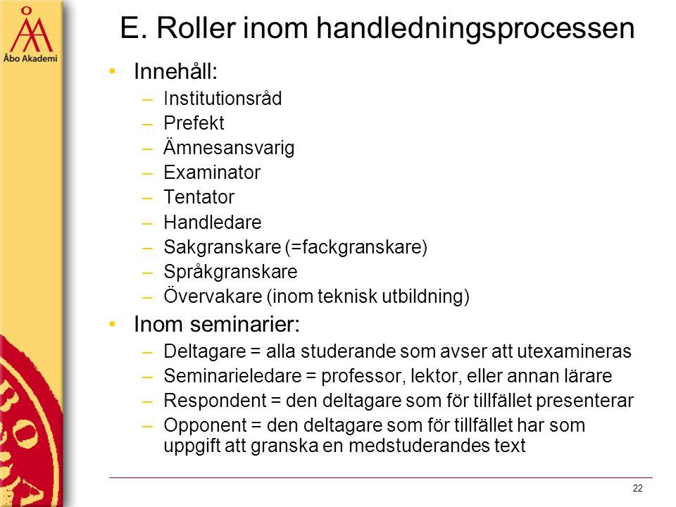 E. Roller inom handledningsprocessen Innehåll: –Institutionsråd –Prefekt –Ämnesansvarig –Examinator –Tentator –Handledare –Sakgranskare (=fackgranskar