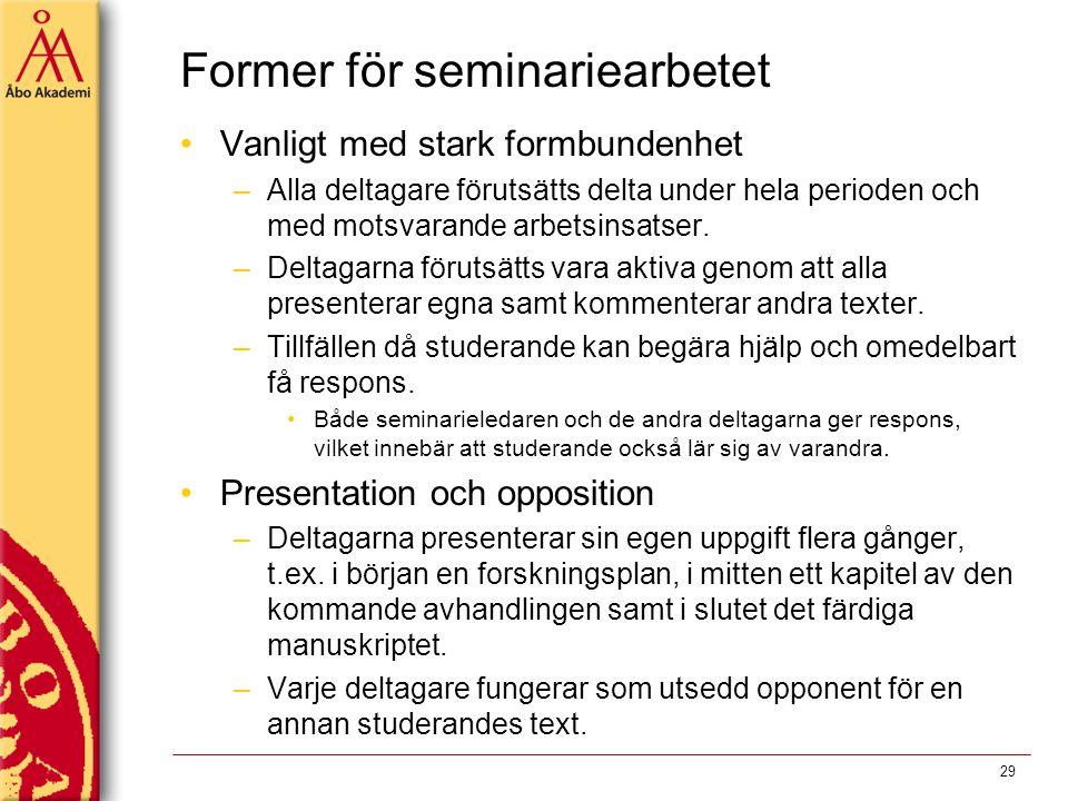 Former för seminariearbetet Vanligt med stark formbundenhet –Alla deltagare förutsätts delta under hela perioden och med motsvarande arbetsinsatser. –