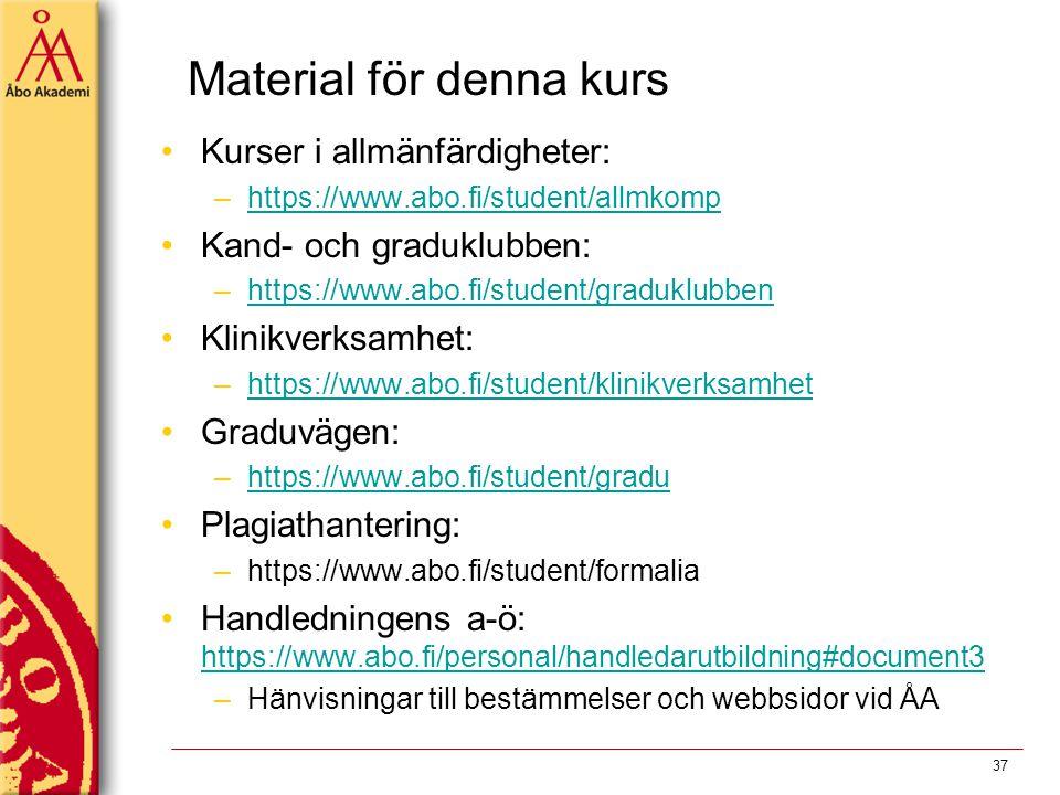 Material för denna kurs Kurser i allmänfärdigheter: –https://www.abo.fi/student/allmkomphttps://www.abo.fi/student/allmkomp Kand- och graduklubben: –h